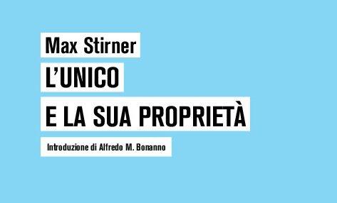 """Edizioni Anarchismo – Ristampa de """"L' Unico e le sue proprietà"""""""