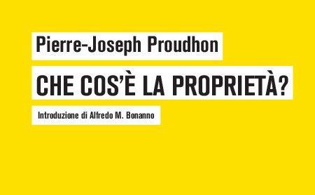 Biblioteca di Anarchismo: Pierre-Joseph Proudhon, Che cos'è la proprietà?
